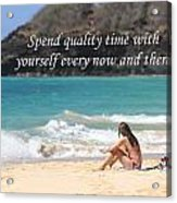 Spend Quality Time With Yourself Acrylic Print