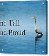 Stand Tall Stand Proud Acrylic Print