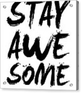 Stay Awesome Poster White Acrylic Print