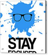 Stay Focused Splatter Poster 2 Acrylic Print