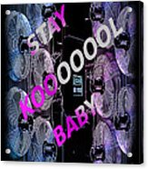 Stay Kool Baby Acrylic Print by The Stone Age