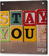 Stay You Acrylic Print
