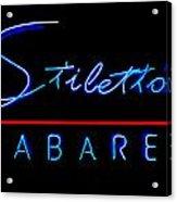 Stiletto's Cabaret Acrylic Print