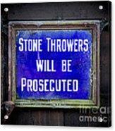 Stone Throwers Be Warned Acrylic Print