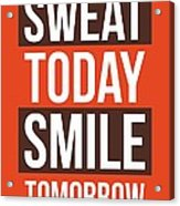Sweat Today Smile Tomorrow Gym Motivational Quotes poster Acrylic Print