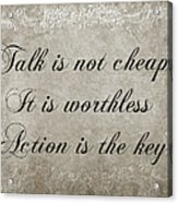 Talk Is Not Cheap It Is Worthless - Action Is Key - Poem - Emotion Acrylic Print
