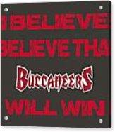 Tampa Bay Buccaneers I Believe Acrylic Print