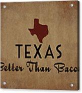Texas Better Than Bacon Acrylic Print