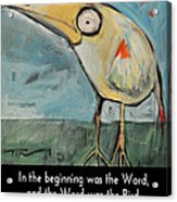 The Bird Is The Word Is The Bird Acrylic Print