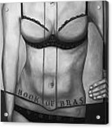 The Book Of Bras Bw Acrylic Print