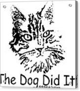The Dog Did It Acrylic Print