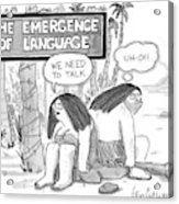 The Emergence Of Language Cave Woman: 'we Need Acrylic Print