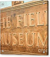 The Field Museum Sign In Chicago Illinois Acrylic Print by Paul Velgos