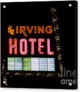 The Irving Hotel Vintage Sign Acrylic Print
