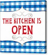 The Kitchen Is Open Acrylic Print