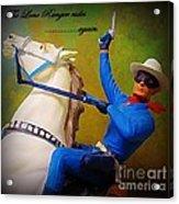 The Lone Ranger Rides Again Acrylic Print by John Malone