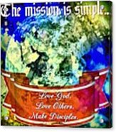 The Mission Is Simple Acrylic Print