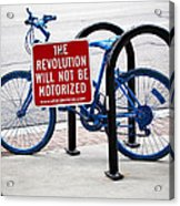 The Revolution Will Not Be Motorized Acrylic Print