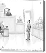 The Scene Is A Courtroom. A Lawyer Is Looking Acrylic Print by Paul Noth