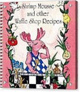 The Shrimp Moose And Other Waffle Shop Recipes Cookbook Calvary Church Memphis Tn Acrylic Print