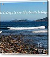 The Time To Be Happy Is Now Acrylic Print