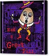 The Truth About Humpty Dumpty Acrylic Print