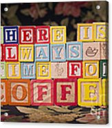 There Is Always Time For Coffee Acrylic Print