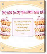 They Used To Say The Earth Was Flat Acrylic Print by Brian D Meredith