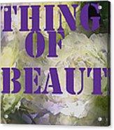 Thing Of Beauty Acrylic Print