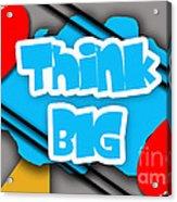 Think Big Acrylic Print