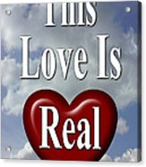 This Love Is Real Acrylic Print