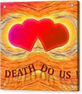 Till Death Do Us Part Acrylic Print