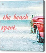 Time Wasted At The Beach Is Time Well Spent Acrylic Print