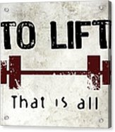 To Lift That Is All Acrylic Print