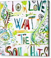 To Love What The Soul Hates Acrylic Print