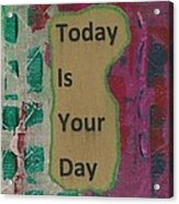 Today Is Your Day - 1 Acrylic Print