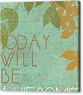 Today Will Be Awesome Acrylic Print
