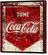 Tome Coca Cola Classic Vintage Rusty Sign Acrylic Print