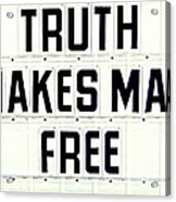 Truth Makes Man Free- In White Acrylic Print