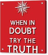 Try Truth Red Acrylic Print