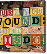 Turn Your Wounds Into Wisdom  Acrylic Print