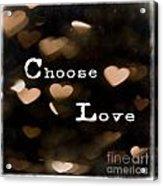Typography - Choose Love Acrylic Print