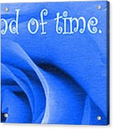 Until The End Of Time Acrylic Print