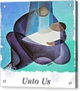 Unto Us A Son Is Given  Acrylic Print