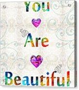 Uplifting Art - You Are Beautiful By Sharon Cummings Acrylic Print