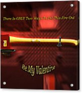 Valentine Two Ways To Put This Fire Out Acrylic Print