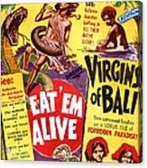 Virgins Of Bali Eatem Alive Acrylic Print