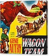 Wagon Team, Us Poster Art, Gene Autry Acrylic Print