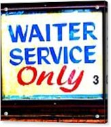 Waiter Service Only Acrylic Print
