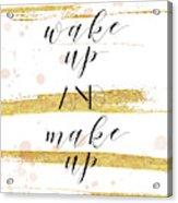 Wake Up And Make Up Acrylic Print